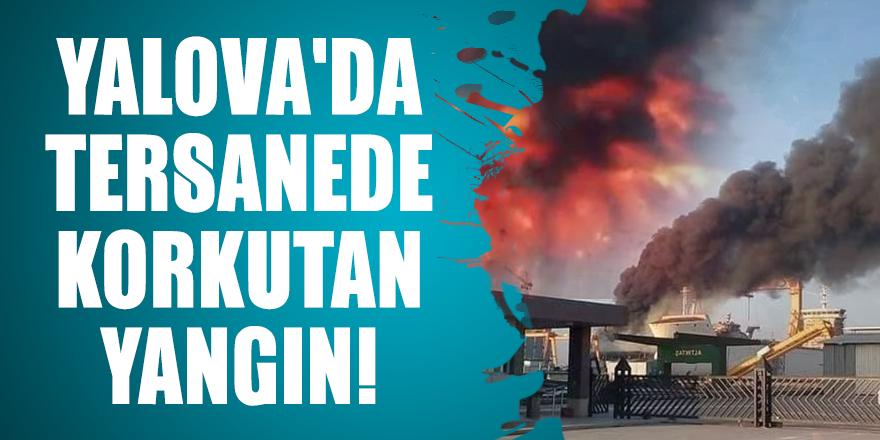 Yalova'da tersanede korkutan yangın!