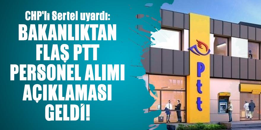 CHP'li Sertel uyardı: Bakanlıktan flaş PTT Personel Alımı Açıklaması geldi!