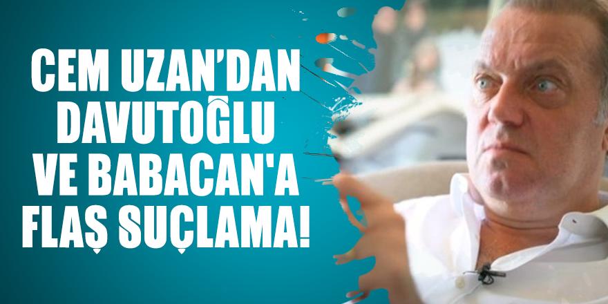 Cem Uzan'dan Davutoğlu ve Babacan'a flaş suçlama!