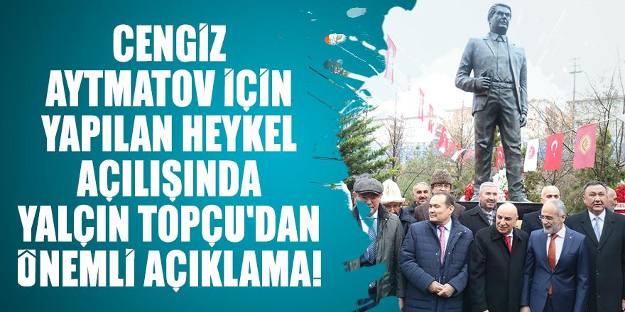 Cengiz Aytmatov için yapılan heykel açılışında Yalçın Topçu'dan önemli açıklama!