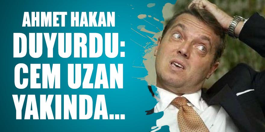 Ahmet Hakan duyurdu: Cem Uzan yakında...