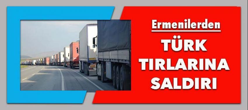 Ermenilerden Türk TIR'larına saldırı!