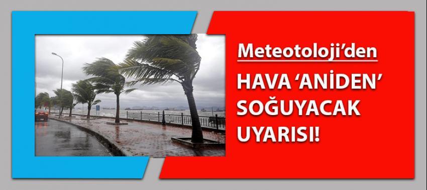 Meteoroloji'den hava 'aniden' soğuyacak uyarısı!