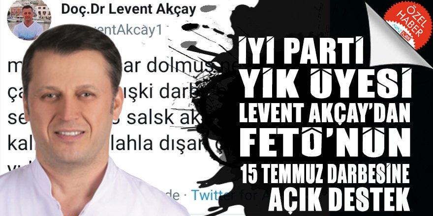 İYİ Parti YİK Üyesi Akçay'dan FETÖ'nün 15 Temmuz darbesine açık ve alenen destek