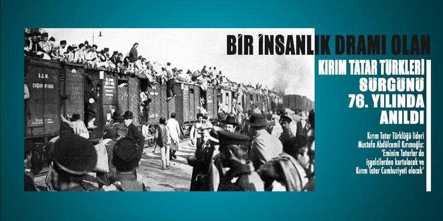Bir insanlık dramı olan Kırım Tatar Türkleri sürgünü 76. yılında anıldı