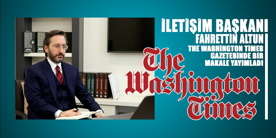 Washington Times Gazetesi İletişim Başkanı Fahrettin Altun'un makalesini yayımladı