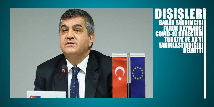 Dışişleri Bakan Yardımcısı Kaymakcı Covid-19 sürecinin Türkiye ve AB'yi daha da yakınlaştırdığını belirtti