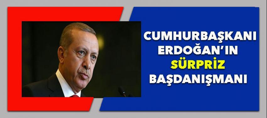 Cumhurbaşkanı Erdoğan'ın sürpriz başdanışmanı