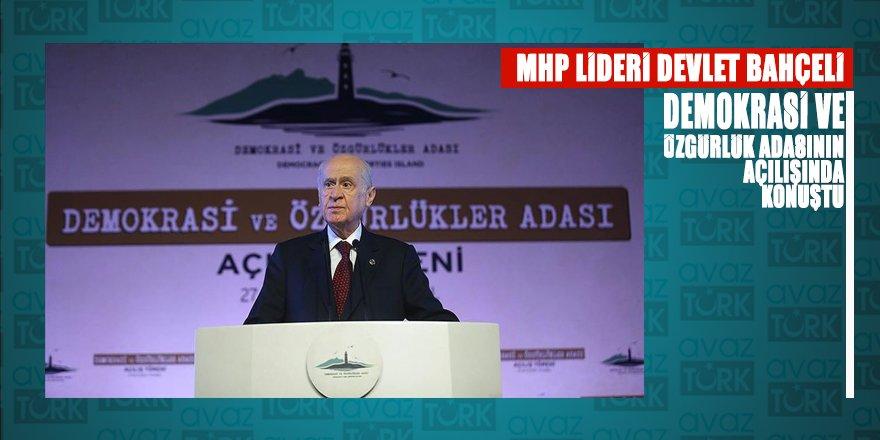 MHP Lideri Bahçeli Demokrasi ve Özgürlükler Adası'nın açılışında konuştu