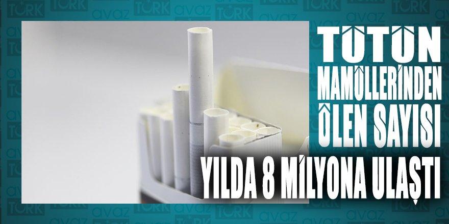 Her yıl tütün mamullerinden ölen sayısı 8 milyona ulaştı