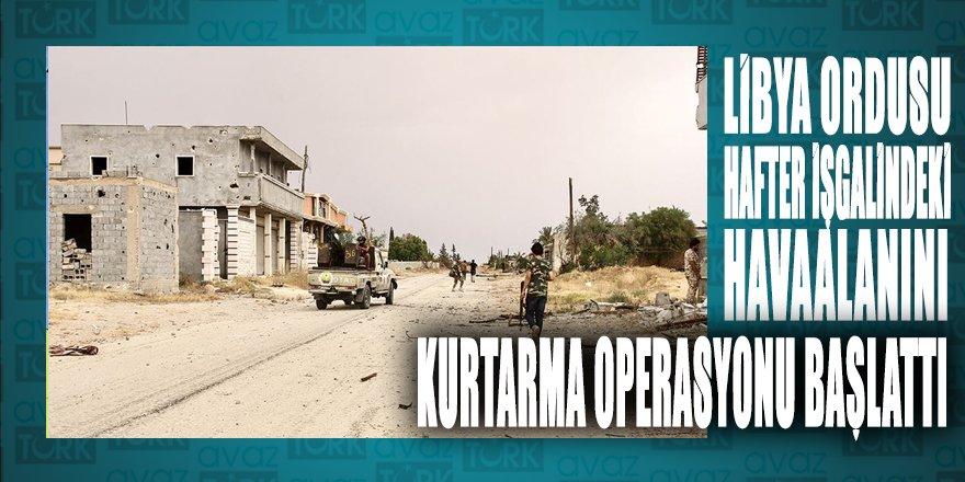 Libya ordusu Hafter teröristlerinin işgalindeki Trablus Havalimanı'nı kurtarma operasyonu başlattı