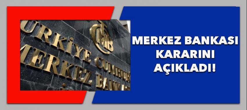 Merkez Bankası kararını açıkladı!