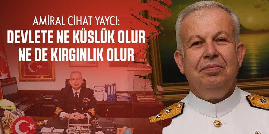 Amiral Cihat Yaycı: Devlete ne küslük olur ne de kırgınlık olur