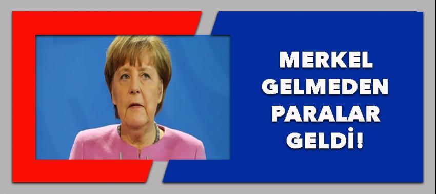 Merkel gelmeden paralar geldi