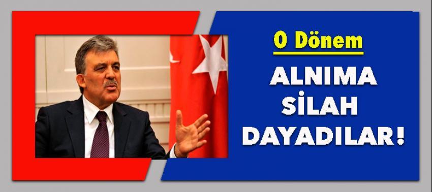 Abdullah Gül: O dönem alnıma silah dayadılar