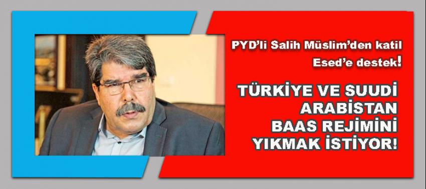 PYD'li Salih Müslim'den katil Esed'e destek!