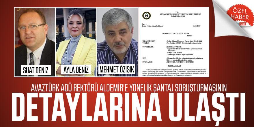 AVAZTÜRK ADÜ Rektörü Aldemir'e yönelik şantaj soruşturmasının detaylarına ulaştı