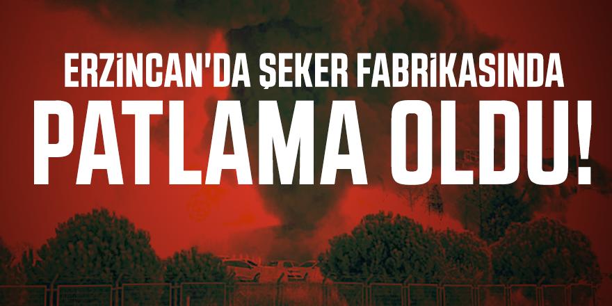 Erzincan'da şeker fabrikasında patlama oldu!