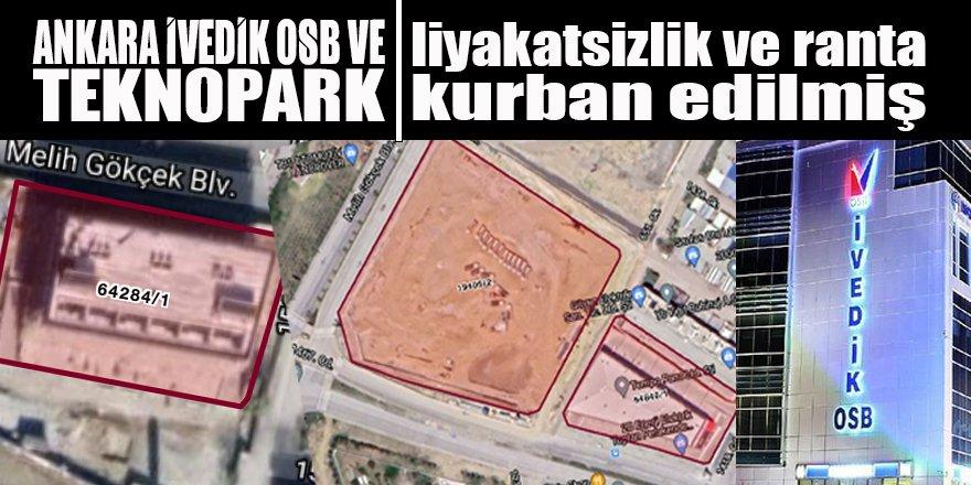 İvedik OSB ve Ankara Teknopark liyakatsizlik ve ranta kurban edilmiş