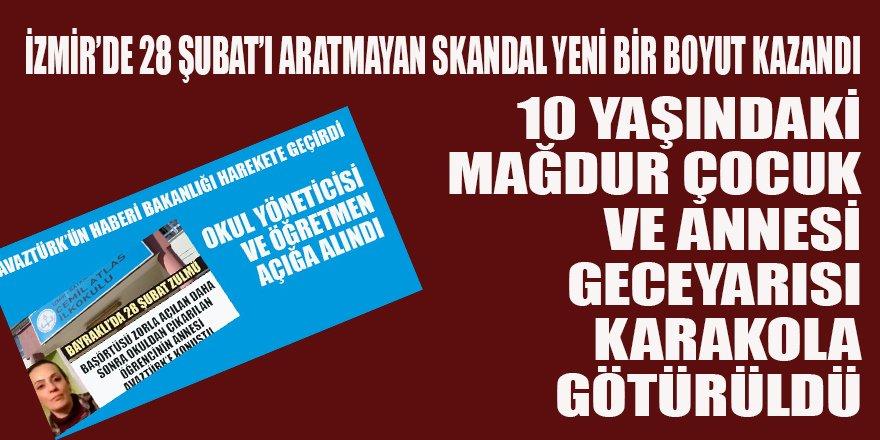 İzmir'de 28 Şubat'ı aratmayan SKANDAL yeni bir boyut kazandı: Anne ve 10 yaşındaki kız gece yarısı karakola götürüldü.