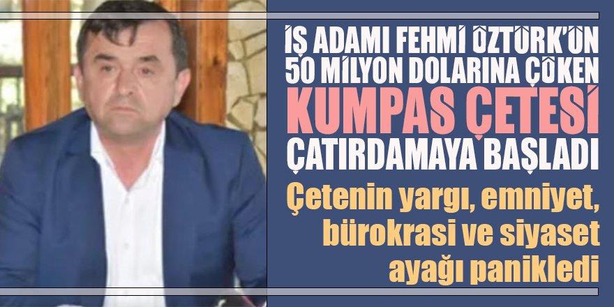 İş adamı Fehmi Öztürk'ün 50 milyon dolarına ÇÖKEN KUMPAS CEPHESİ çatırdamaya başladı