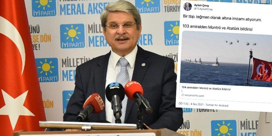 İYİ Parti İzmir Milletvekili Aytun Çıray'dan cunta heveslisi 103 Emekli Amirale destek: 'imzamı atıyorum'