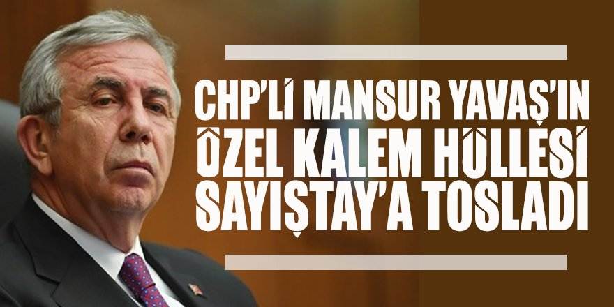 Sayıştay CHP'li Mansur Yavaş'ı lime lime etmiş: Özel Kalem'den memuriyet hüllesi de denetime takıldı
