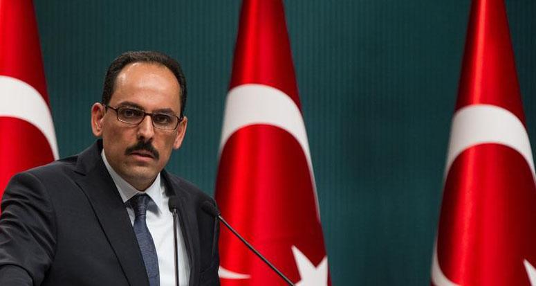 Kalın, kim Erdoğan'a saldırırsa onun arkasında saf tutuyorlar!