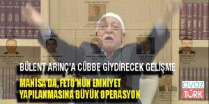 Manisa'da Bülent Arınç'a 'cübbe giydirecek' FETÖ operasyonu!