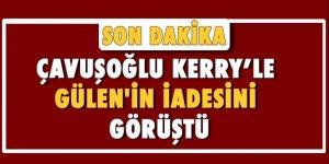 Çavuşoğlu, Kerry ile Gülen'in iadesini görüştü