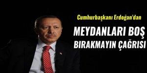 """Erdoğan'dan """"Meydanları boş bırakmayın"""" çağrısı"""