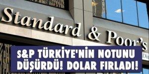 S&P Türkiye'nin notunu düşürdü! Dolar fırladı!