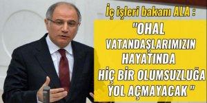 İçişleri Bakanı Ala: OHAL vatandaşlarımızın hayatında hiçbir olumsuzluğa yol açmayacak
