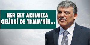 Abdullah Gül: 'Her şey aklımıza gelirdi de TBMM'nin...'