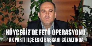 AK Parti Köyceğiz ilçe eski başkanı FETÖ'den gözaltında!