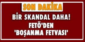Bir skandal daha, FETÖ'den 'boşanma fetvası'