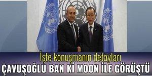 Çavuşoğlu Ban Ki Moon ile görüştü
