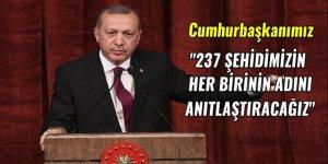 Cumhurbaşkanı Erdoğan: 237 şehidimizin her birinin adını anıtlaştıracağız