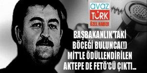 Başbakanlık'ta böcek bulup(!) MİT'le ödüllendirilen Aktepe de FETÖ'cü çıktı!