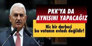 Yıldırım: PKK'ya da aynısını yapacağız!