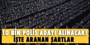 10 bin polis adayı alınacak! İşte adaylarda aranan şartlar