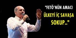 'FETÖ'nün amacı Türkiye'yi iç savaşa sokup işgale hazır hale getirmekti'