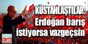 Küstahlaştılar: Erdoğan barış istiyorsa vazgeçsin!