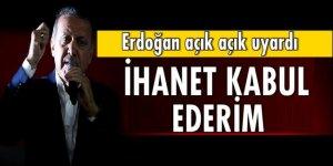 Erdoğan açık açık uyardı: İhanet kabul ederim