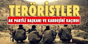 Teröristler, AK Partili başkanı ve kardeşini kaçırdı