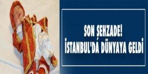 Son şehzade! İstanbul'da dünyaya geldi