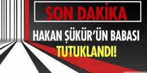 FETÖ'cü Hakan Şükür'ün babası tutuklandı!