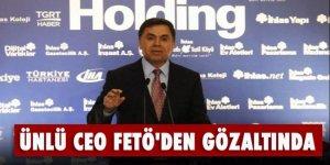 Ünlü CEO FETÖ'den gözaltına alındı