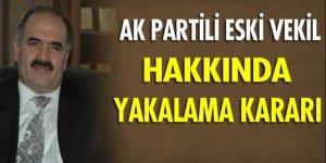 AK Partili eski vekil için yakalama kararı çıktı