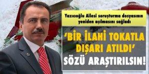 Yazıcıoğlu'nun ailesi: 'Bir ilahi tokatla dışarı atıldı' sözü araştırılsın!